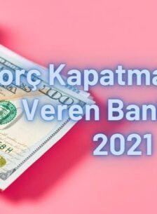 Borç Kapatma Kredisi Veren Bankalar 2021