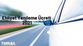 Ehliyet Yenileme Ücreti 2021